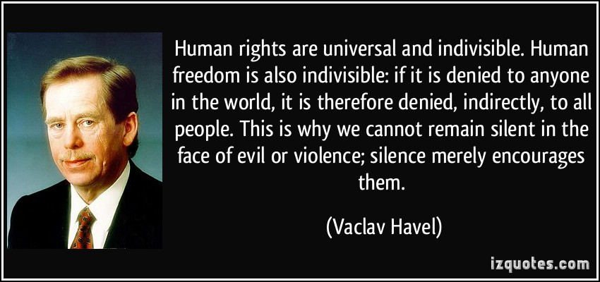 human-rights-are-universal-and-indivisible-human-freedom-is-also-indivisible-if-it-is-denied-to-vaclav-havel-316306